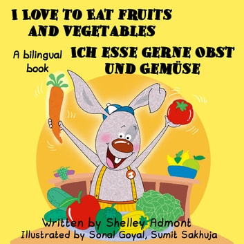 I Love to Eat Fruits and Vegetables Ich esse gerne Obst und Gemüse: English German Bilingual Edition - English German Bilingual Collection ebook by Shelley Admont,S.A. Publishing