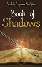 Book of Shadows ebook by Dayanara Blue Star