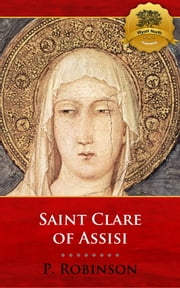 St. Clare of Assisi: A Concise Biography ebook by P. Robinson, Wyatt North