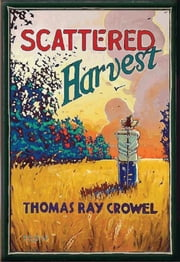 Scattered Harvest ebook by Thomas Ray Crowel