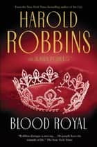 Blood Royal ebook by Harold Robbins,Junius Podrug