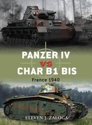 Panzer IV vs Char B1 bis - France 1940 ebook by Steven J. Zaloga,Richard Chasemore