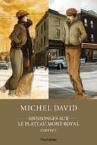Mensonges sur le Plateau Mont-Royal - Coffret ebook by Michel David