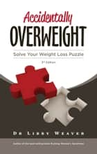 Accidentally Overweight ebook by Dr Libby Weaver