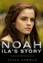 Noah: Ila's Story ebook by Susan Korman