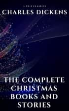 The Complete Christmas Books and Stories ebook by Charles Dickens, A to Z Classics