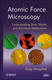 Atomic Force Microscopy - Understanding Basic Modes and Advanced Applications ebook by Greg Haugstad