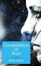 Constellation of Boys ebook by Kerry Cohen