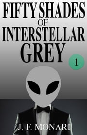 Fifty Shades of Interstellar Grey 1 - Fifty Shades of Interstellar Grey, #1 ebook by J.F. Monari