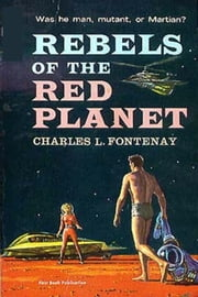 Rebels of the Red Planet ebook by Charles Louis Fontenay