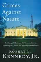 Crimes Against Nature ebook by Robert F. Kennedy, Jr.