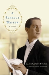A Perfect Waiter - A Novel ebook by Alain Claude Sulzer