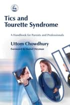 Tics and Tourette Syndrome - A Handbook for Parents and Professionals ebook by Uttom Chowdhury