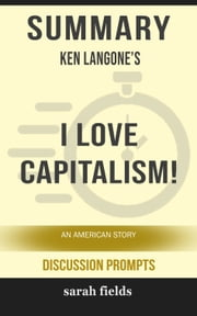 Summary of I Love Capitalism!: An American Story by Ken Langone ebook by Sarah Fields