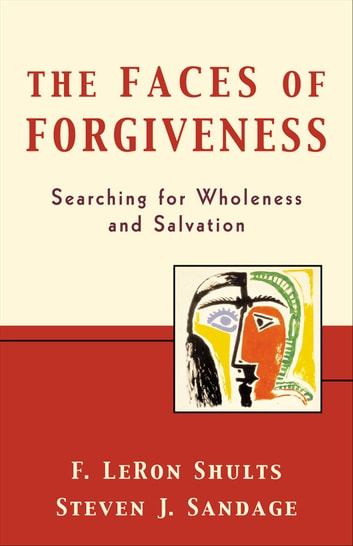 The Faces of Forgiveness - Searching for Wholeness and Salvation ebook by F. LeRon Shults,Steven J. Sandage