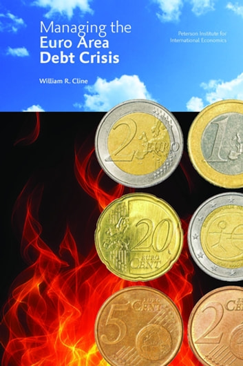 Managing The Euro Area Debt Crisis ebook by William R Cline