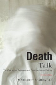 Death Talk, Second Edition - The Case Against Euthanasia and Physician-Assisted Suicide ebook by Margaret Somerville