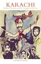 Karachi: Ordered Disorder and the Struggle for City ebook by Laurent Gayer