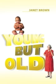 Young But Old ebook by Janet Brown