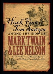 Huck Finn & Tom Sawyer Among the Indians ebook by Mark Twain, Lee Nelson