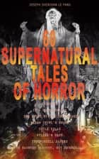 60 SUPERNATURAL TALES OF HORROR: Carmilla, In a Glass Darkly, The House by the Churchyard, Madam Crowl's Ghost, Uncle Silas, Wylder's Hand, The Purcell Papers, The Haunted Baronet, Guy Deverell… - Ultimate Collection of Ghostly Tales and Macabre Mystery Novels ALL in One Volume ebook by Joseph Sheridan Le Fanu