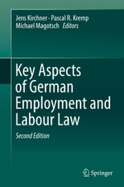 Key Aspects of German Employment and Labour Law ebook by Jens Kirchner, Pascal R. Kremp, Michael Magotsch
