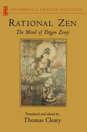 Rational Zen - The Mind of Dogen Zenji ebook by Thomas Cleary