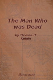The Man Who Was Dead ebook by Thomas H Knight