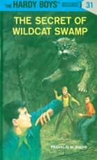 Hardy Boys 31: The Secret of Wildcat Swamp ebook by