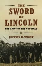 The Sword of Lincoln ebook by Jeffry D. Wert