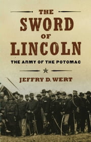 The Sword of Lincoln - The Army of the Potomac ebook by Jeffry D. Wert