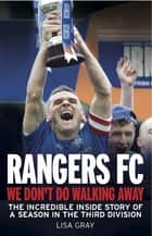 Rangers FC We Don't Do Walking Away ebook by Lisa Gray