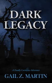Dark Legacy - A Deadly Curiosities Adventure - 1500s #3 ebook by Gail Z. Martin