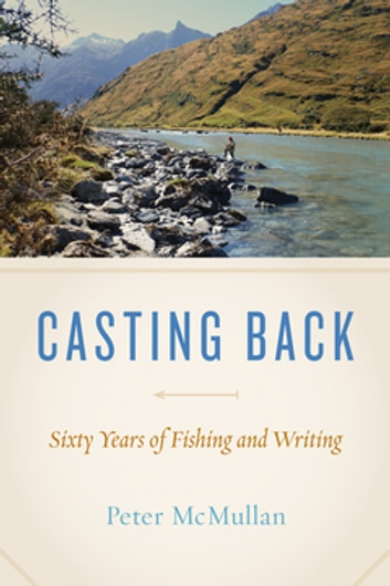 Casting Back - Sixty Years of Writing and Fishing ebook by Peter McMullan