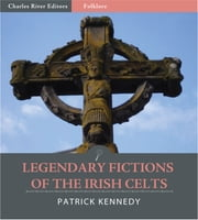 Legendary Fictions of the Irish Celts ebook by Patrick Kennedy