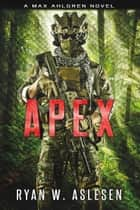 Apex - A Max Ahlgren Novel ebook by Ryan W. Aslesen