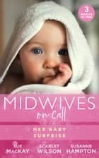Midwives On Call: Her Baby Surprise: Midwife…to Mum! (Midwives On-Call) / It Started with a Pregnancy / Midwife's Baby Bump ebook by Sue MacKay, Scarlet Wilson, Susanne Hampton