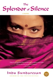 The Splendor of Silence - A Novel ebook by Indu Sundaresan