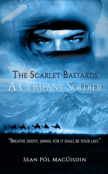 The Scarlet Bastards: A Company Soldier ebook by Sean Pol MacUisdin