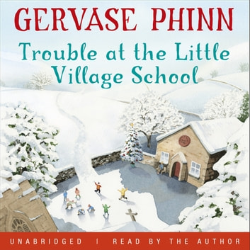 Trouble at the Little Village School - Book 2 in the life-affirming Little Village School series audiobook by Gervase Phinn