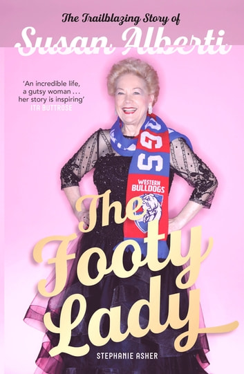 The Footy Lady - The Trailblazing Story of Susan Alberti ebook by Stephanie Asher