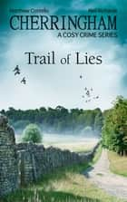 Cherringham - Trail of Lies - A Cosy Crime Series ebook by Matthew Costello, Neil Richards