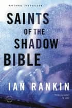 Ebook Saints of the Shadow Bible di Ian Rankin