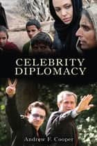 Celebrity Diplomacy ebook by Andrew F. Cooper, Louise Frechette