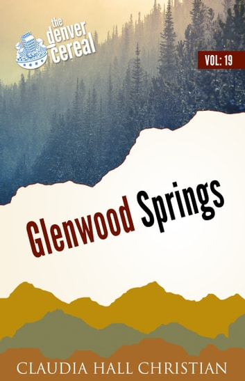 Glenwood Springs, Denver Cereal Volume 19 ebook by Claudia Hall Christian
