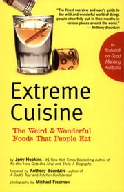 Extreme Cuisine - The Weird and Wonderful Foods That People Eat ebook by Jerry Hopkins,Anthony Bourdain,Michael Freeman