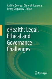 eHealth: Legal, Ethical and Governance Challenges ebook by