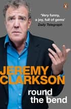 Round the Bend ebook by Jeremy Clarkson