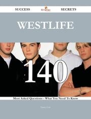 Westlife 140 Success Secrets - 140 Most Asked Questions On Westlife - What You Need To Know ebook by Nancy Cole