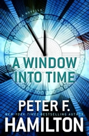 A Window into Time (Novella) ebook by Peter F. Hamilton